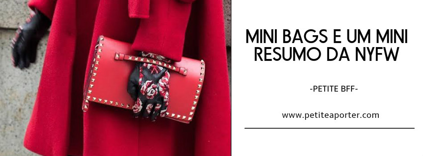 8933c8f18 Bolsa para baixinhas: MINI BAG (e um mini resumo do NYFW e tendências para  o inverno 2016) – PETITE À PORTER
